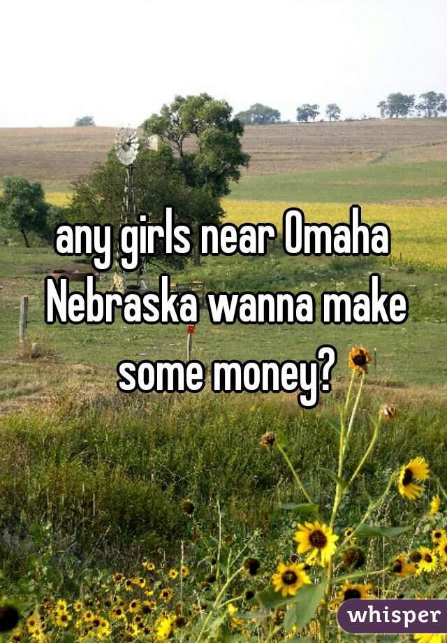 any girls near Omaha Nebraska wanna make some money?