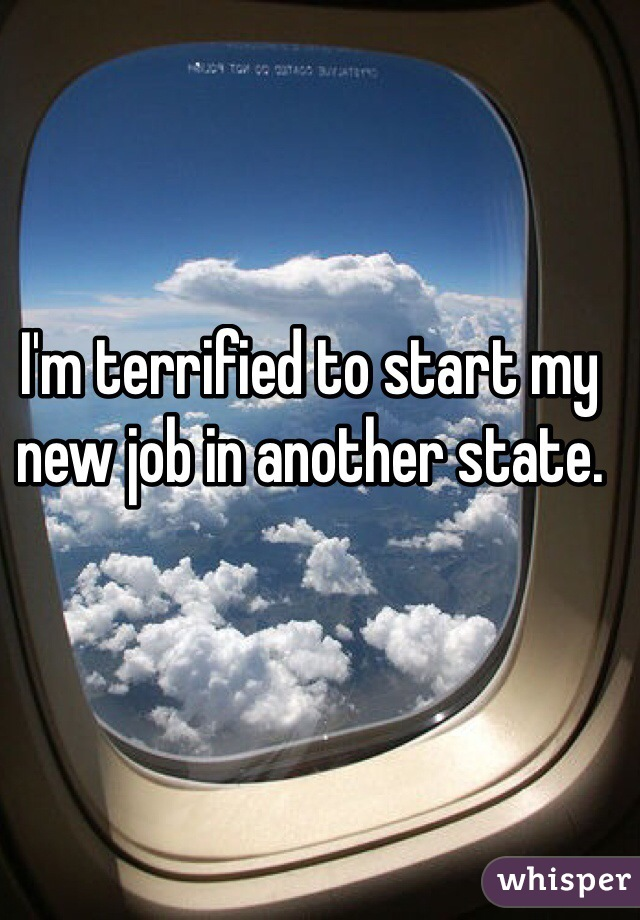 I'm terrified to start my new job in another state.