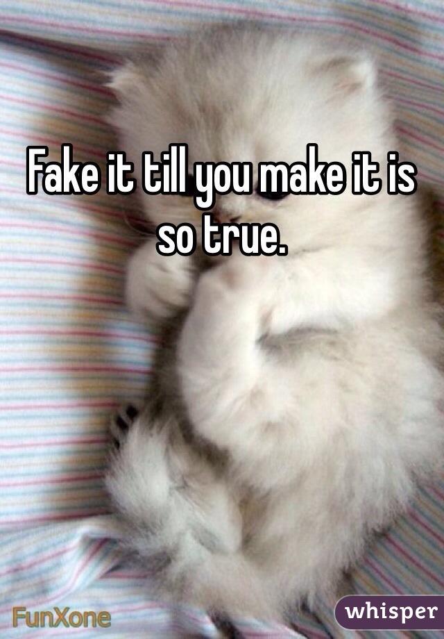 Fake it till you make it is so true.