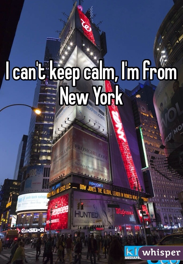 I can't keep calm, I'm from New York