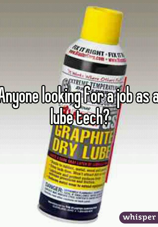 Anyone looking for a job as a lube tech?