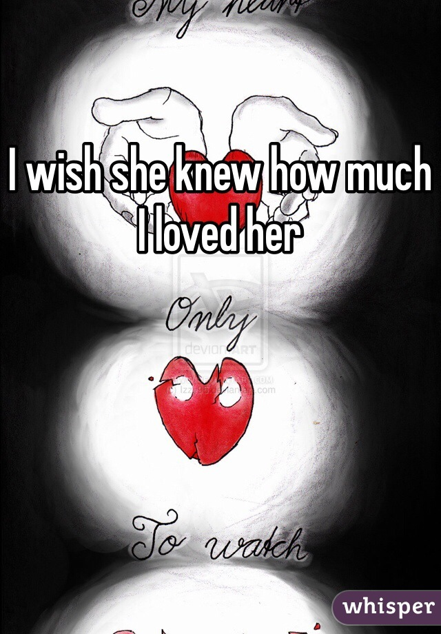 I wish she knew how much I loved her