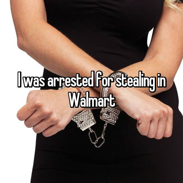 I was arrested for stealing in Walmart