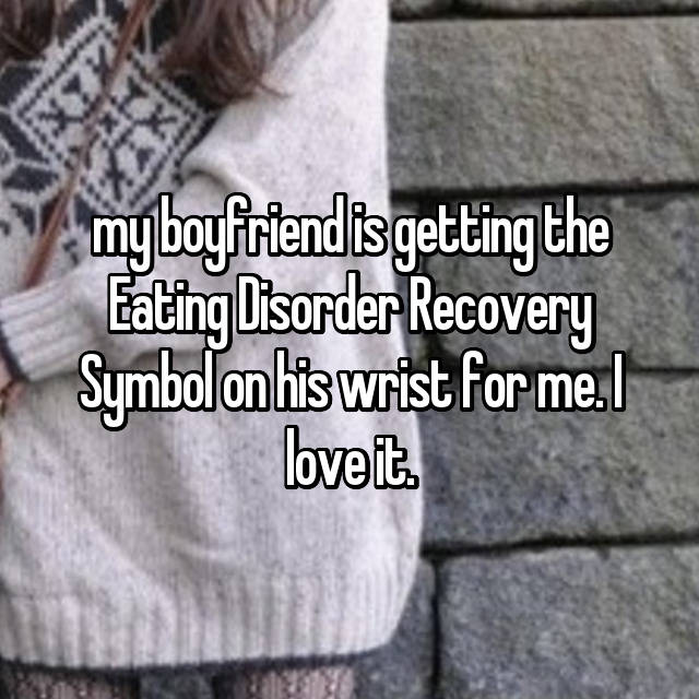 my boyfriend is getting the Eating Disorder Recovery Symbol on his wrist for me. I love it.