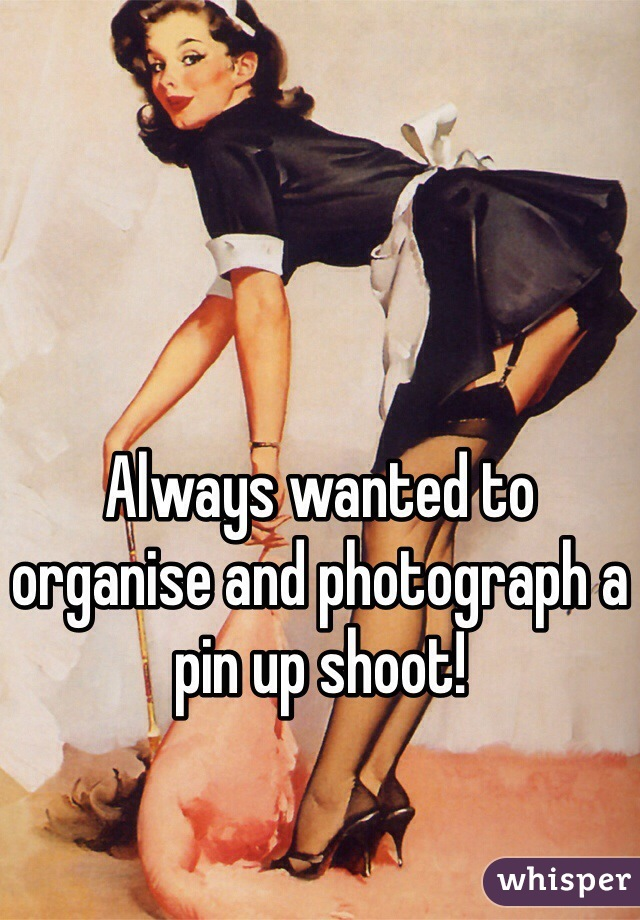 Always wanted to organise and photograph a pin up shoot!