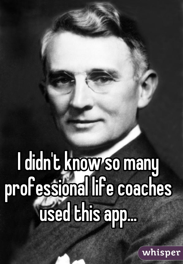 I didn't know so many professional life coaches used this app...