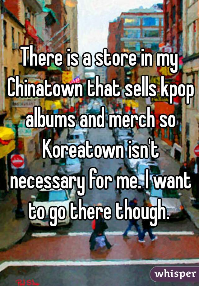 There is a store in my Chinatown that sells kpop albums and