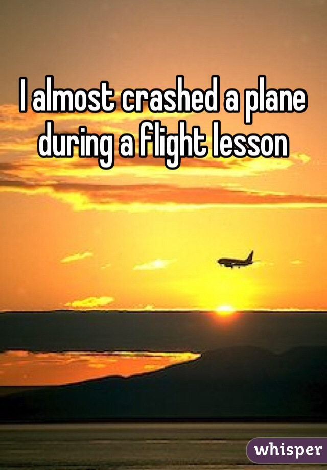 I almost crashed a plane during a flight lesson