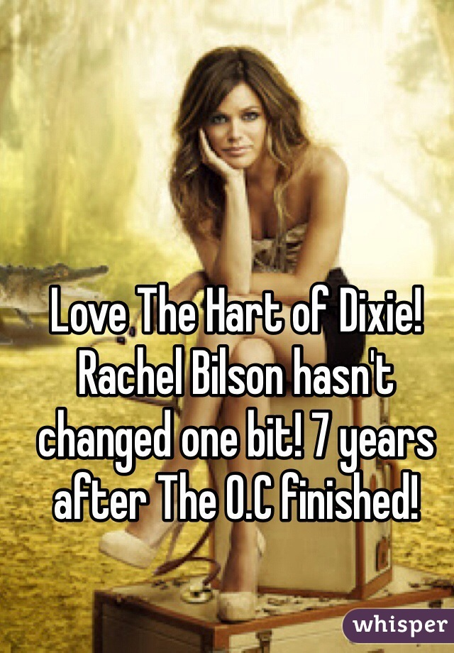 Love The Hart of Dixie! Rachel Bilson hasn't changed one bit! 7 years after The O.C finished!