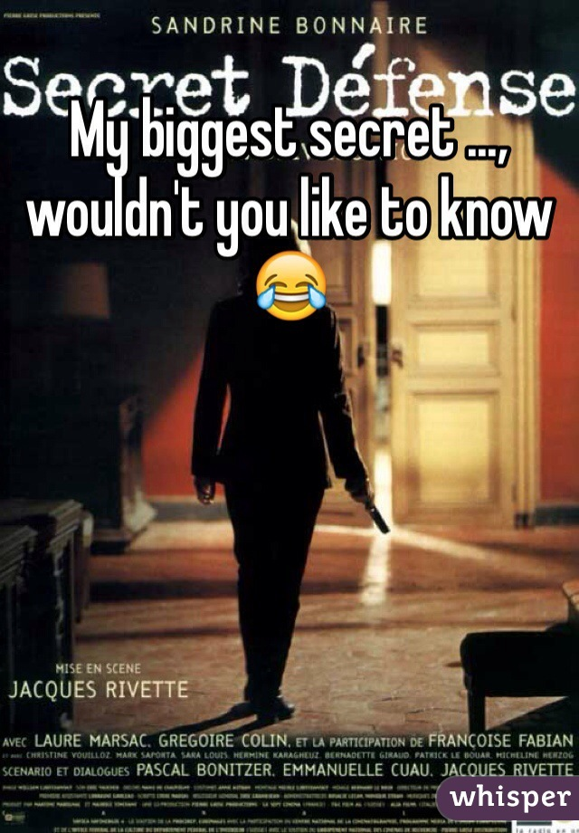 My biggest secret ..., wouldn't you like to know 😂
