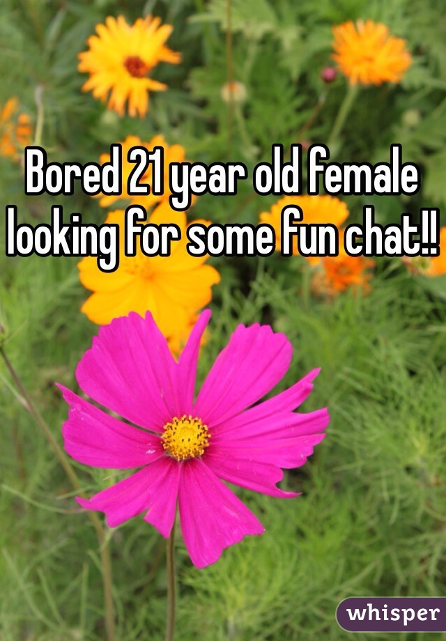 Bored 21 year old female looking for some fun chat!!