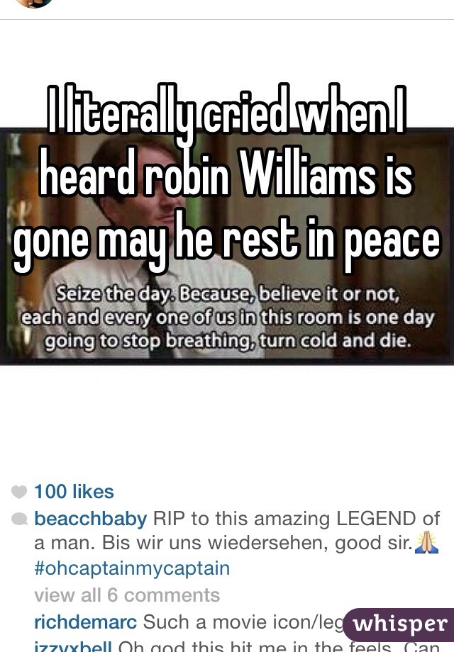 I literally cried when I heard robin Williams is gone may he rest in peace