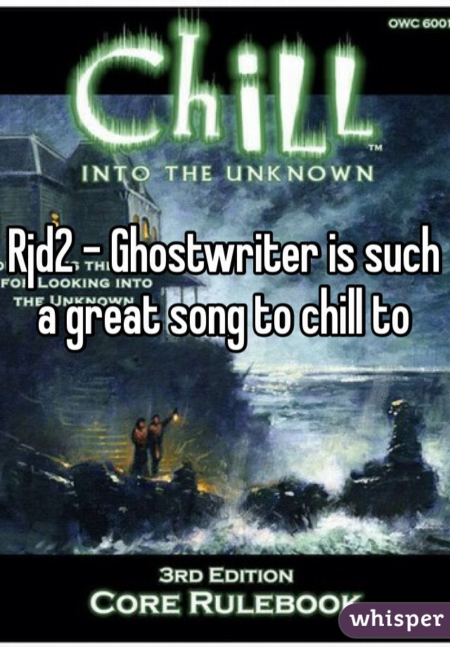 Rjd2 - Ghostwriter is such a great song to chill to