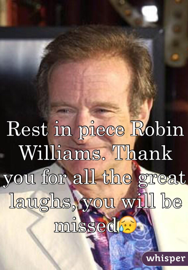 Rest in piece Robin Williams. Thank you for all the great laughs, you will be missed😥