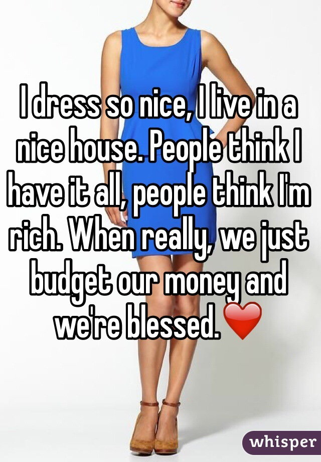 I dress so nice, I live in a nice house. People think I have it all, people think I'm rich. When really, we just budget our money and we're blessed.❤️