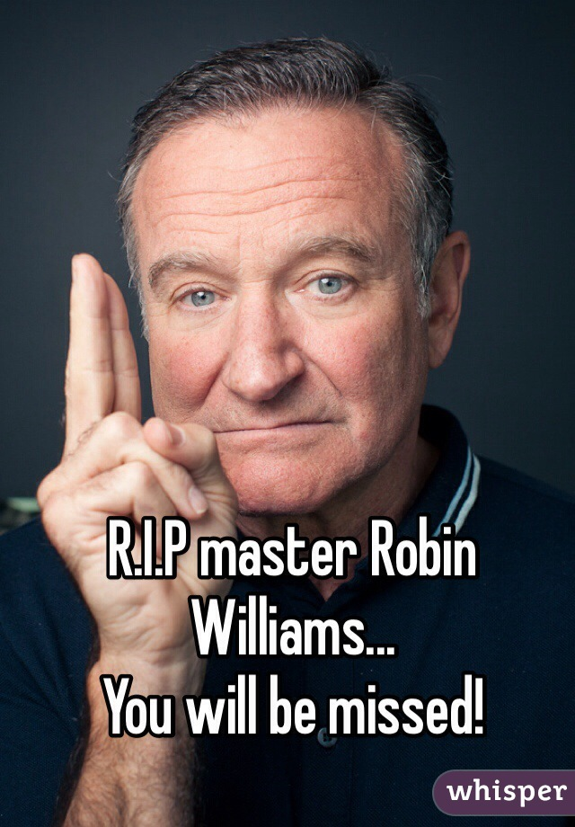 R.I.P master Robin Williams... You will be missed!