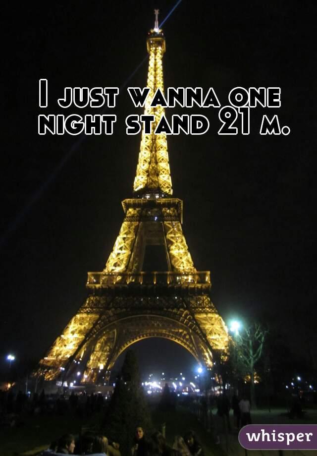 I just wanna one night stand 21 m.