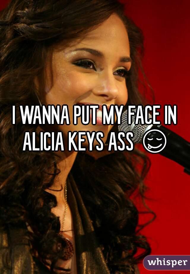 I WANNA PUT MY FACE IN ALICIA KEYS ASS 😋