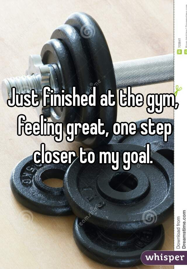 Just finished at the gym, feeling great, one step closer to my goal.