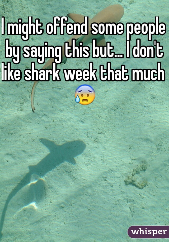 I might offend some people by saying this but... I don't like shark week that much 😰