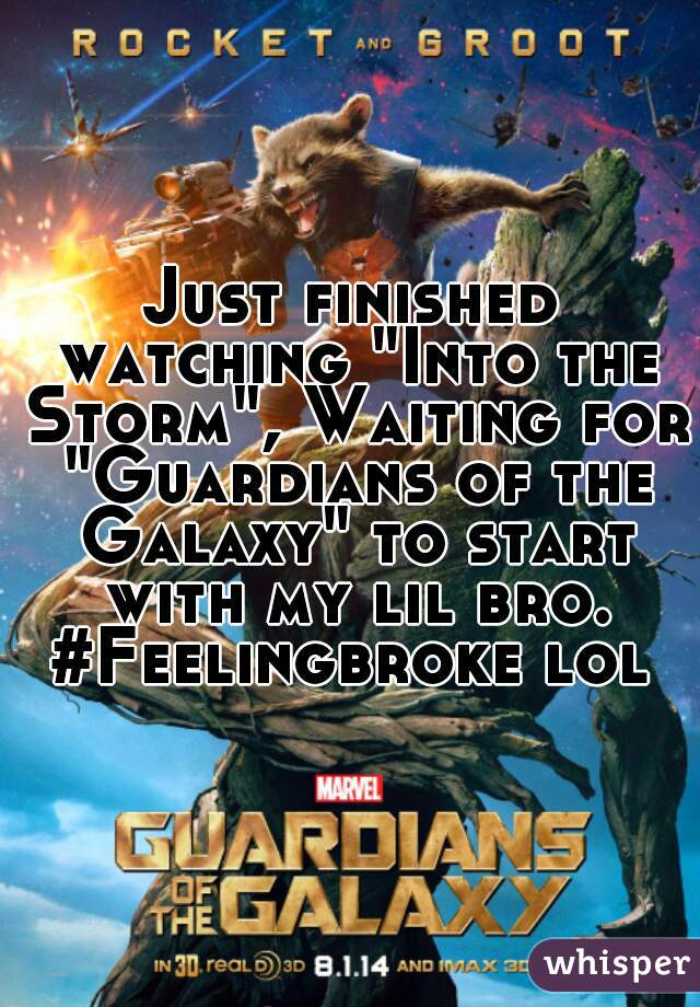 """Just finished watching """"Into the Storm"""", Waiting for """"Guardians of the Galaxy"""" to start with my lil bro. #Feelingbroke lol"""