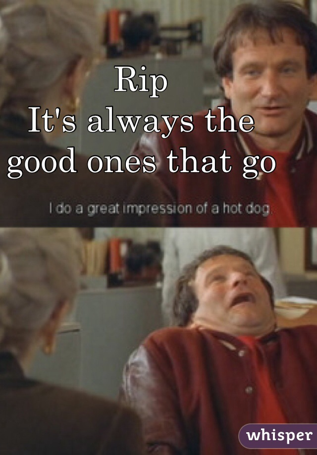 Rip It's always the good ones that go