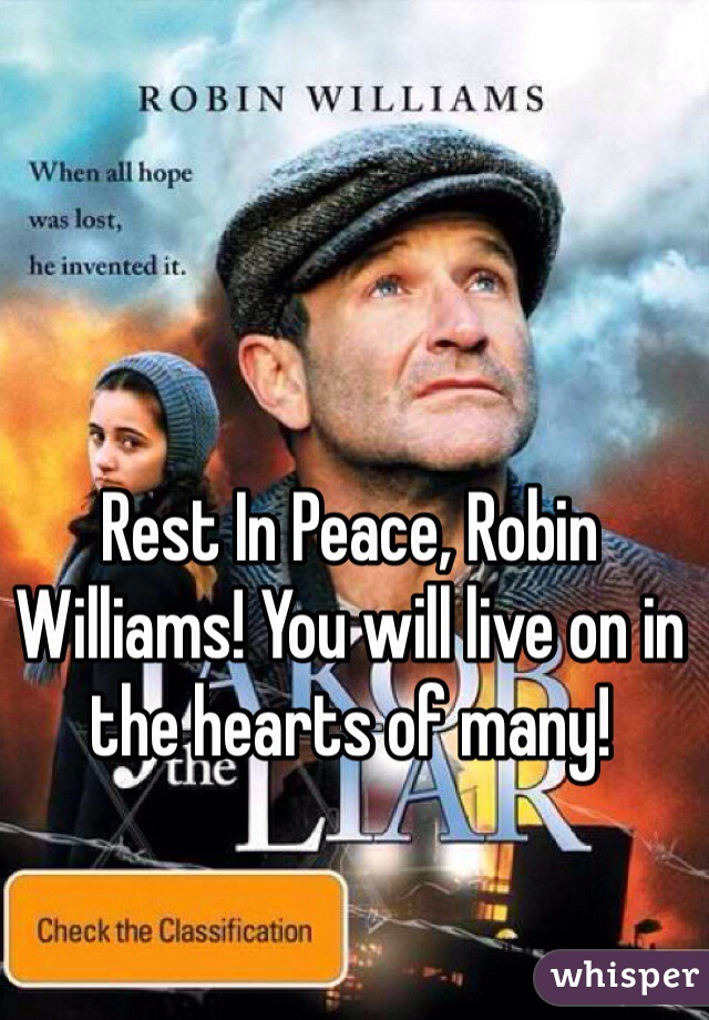 Rest In Peace, Robin Williams! You will live on in the hearts of many!