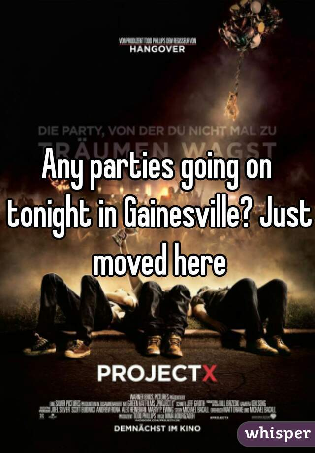 Any parties going on tonight in Gainesville? Just moved here