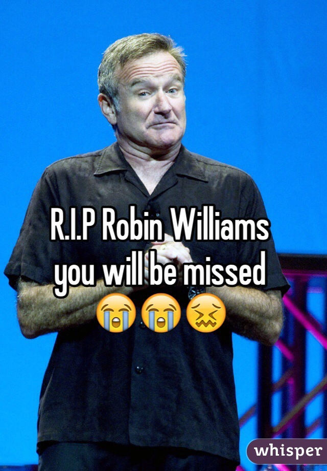R.I.P Robin Williams  you will be missed  😭😭😖