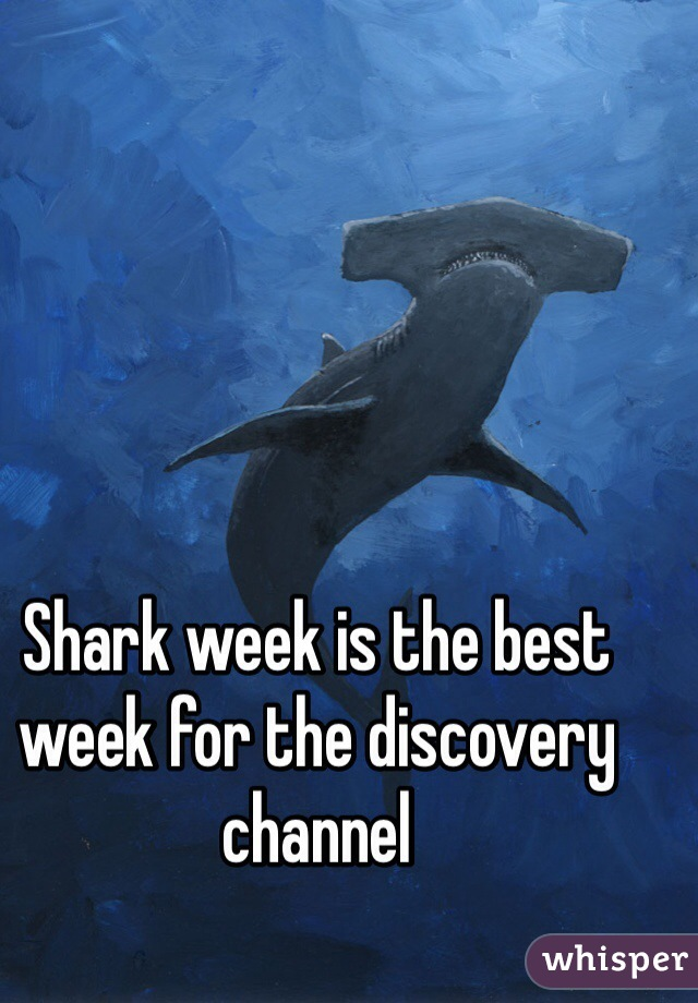 Shark week is the best week for the discovery channel