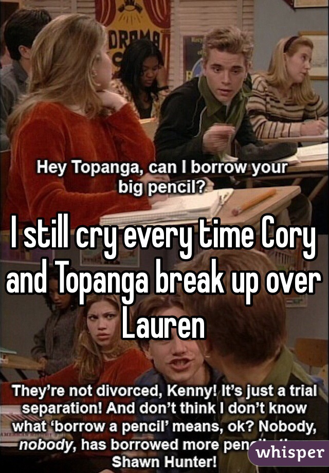 I still cry every time Cory and Topanga break up over Lauren