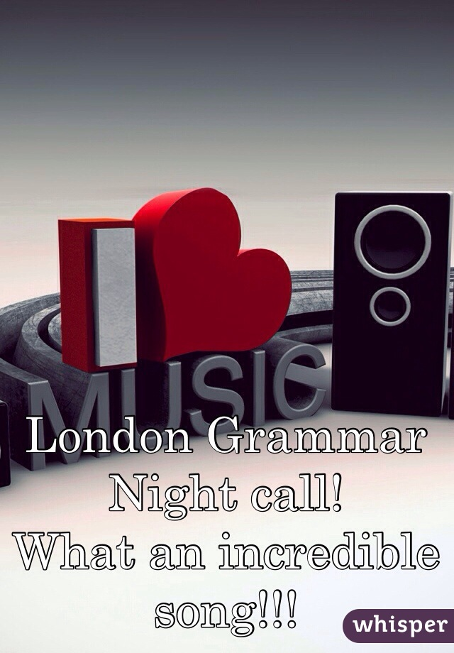 London Grammar Night call! What an incredible song!!!