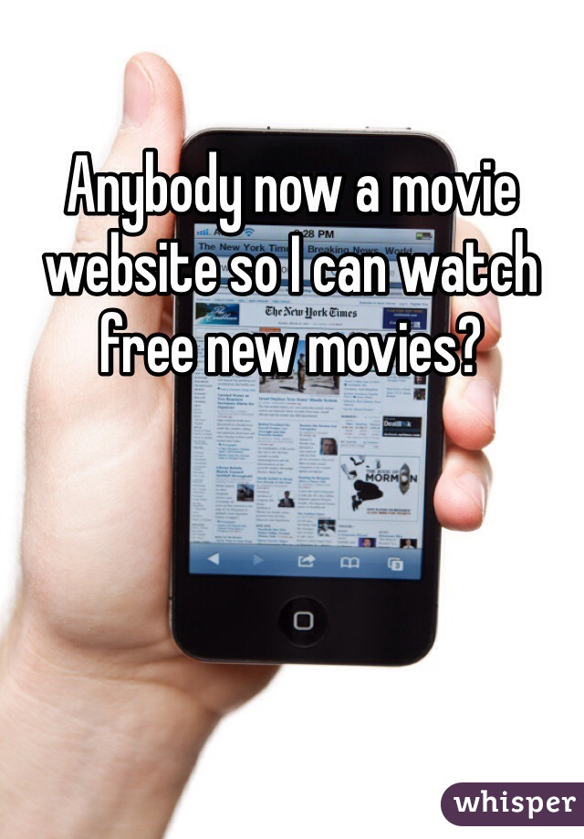 Anybody now a movie website so I can watch free new movies?