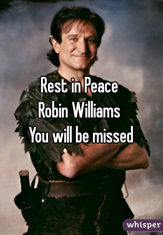 Rest in Peace  Robin Williams  You will be missed