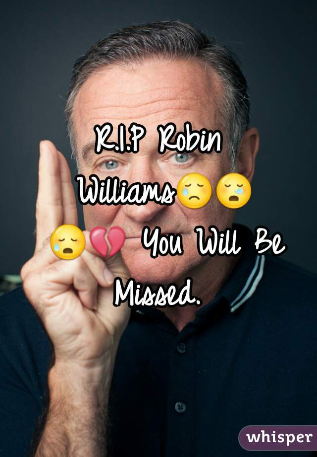 R.I.P Robin Williams😢😪 😥💔 You Will Be Missed.