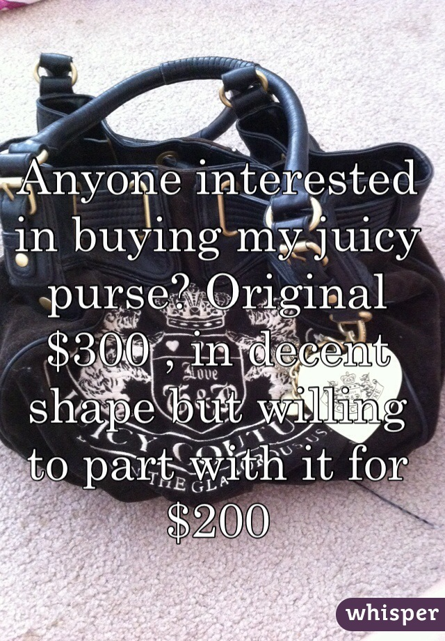 Anyone interested in buying my juicy purse? Original $300 , in decent shape but willing to part with it for $200