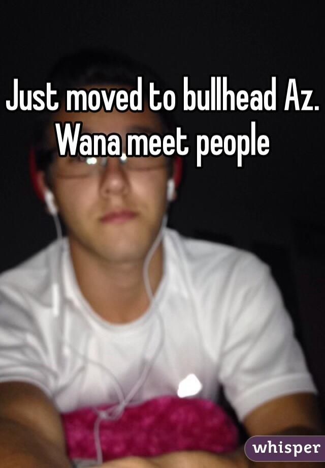 Just moved to bullhead Az. Wana meet people