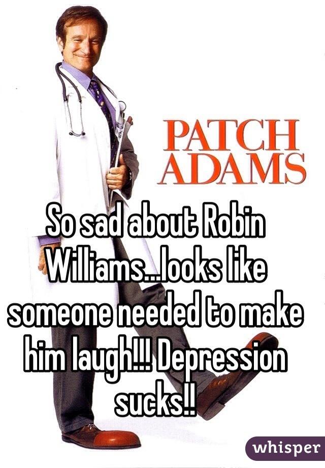 So sad about Robin Williams...looks like someone needed to make him laugh!!! Depression sucks!!