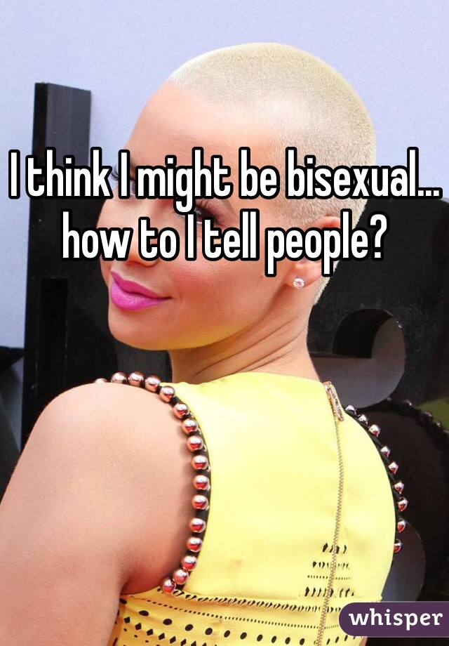 I think I might be bisexual... how to I tell people?