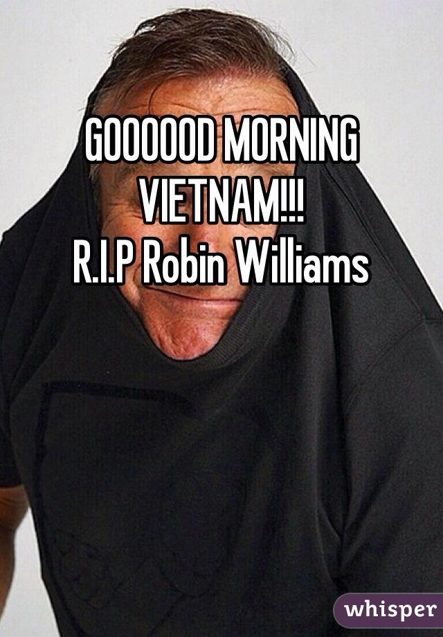 GOOOOOD MORNING VIETNAM!!! R.I.P Robin Williams