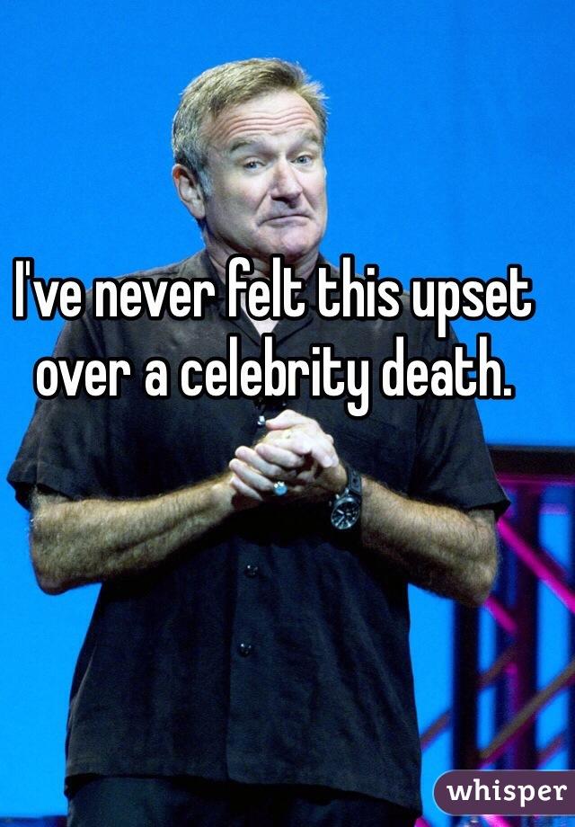 I've never felt this upset over a celebrity death.