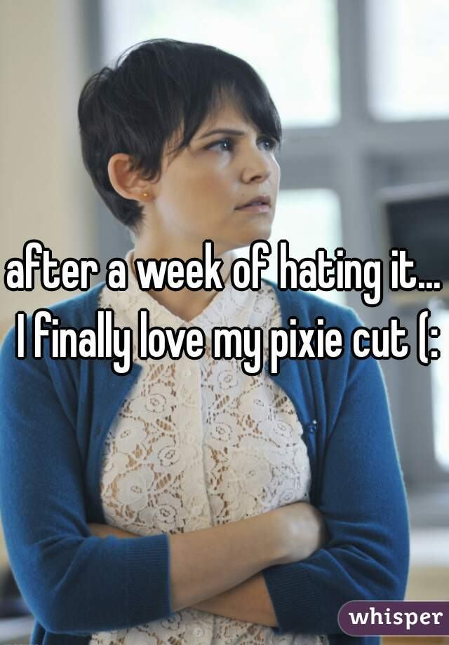 after a week of hating it... I finally love my pixie cut (:
