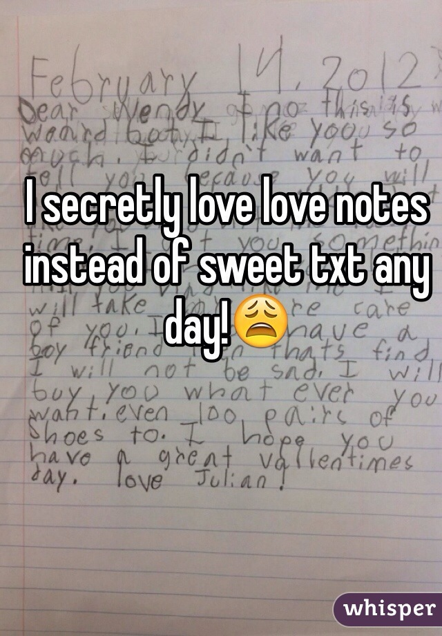 I secretly love love notes instead of sweet txt any day!😩
