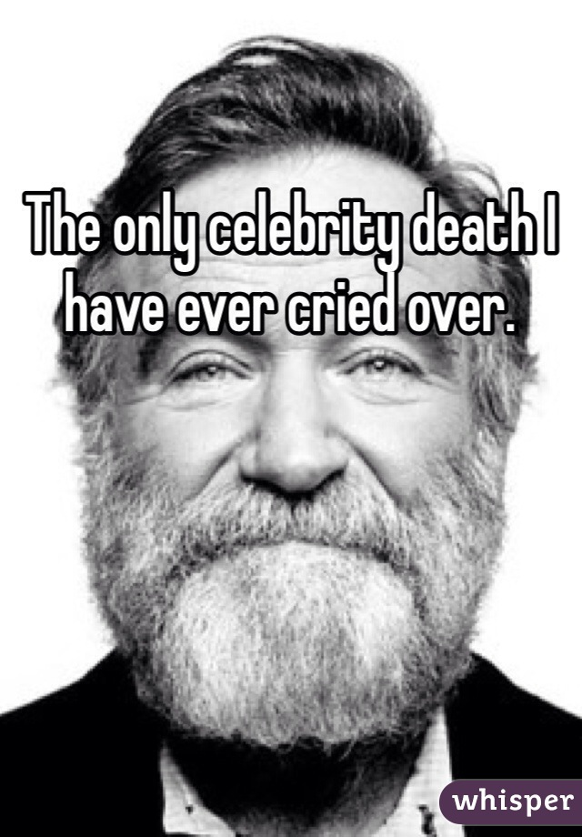 The only celebrity death I have ever cried over.