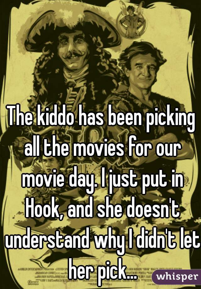 The kiddo has been picking all the movies for our movie day. I just put in Hook, and she doesn't understand why I didn't let her pick...