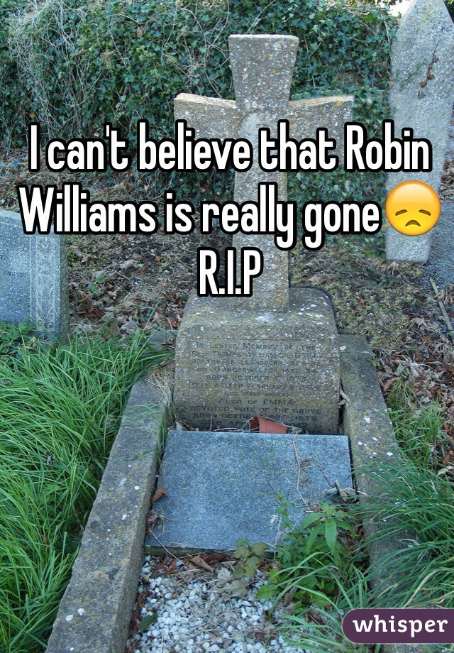 I can't believe that Robin Williams is really gone😞  R.I.P