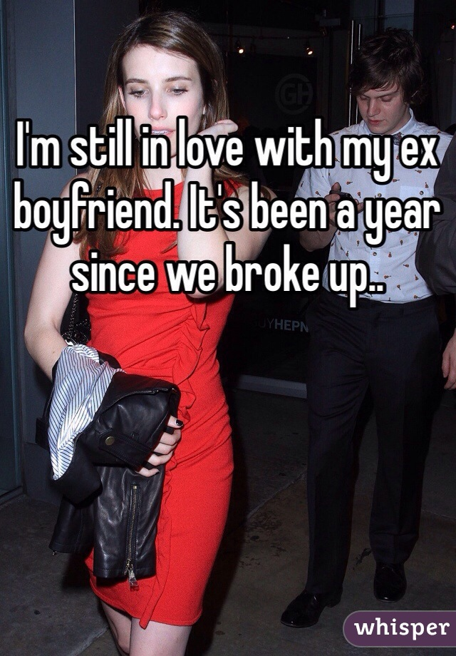 I'm still in love with my ex boyfriend. It's been a year since we broke up..