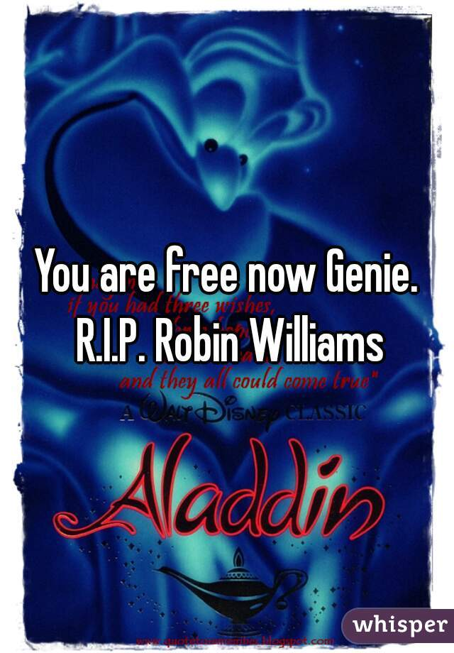 You are free now Genie. R.I.P. Robin Williams