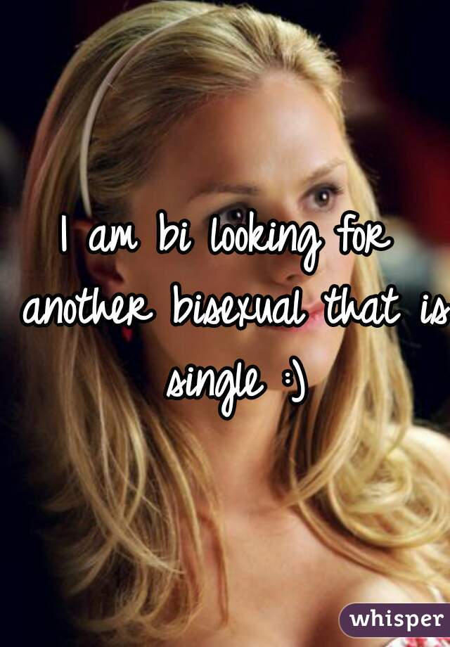 I am bi looking for another bisexual that is single :)