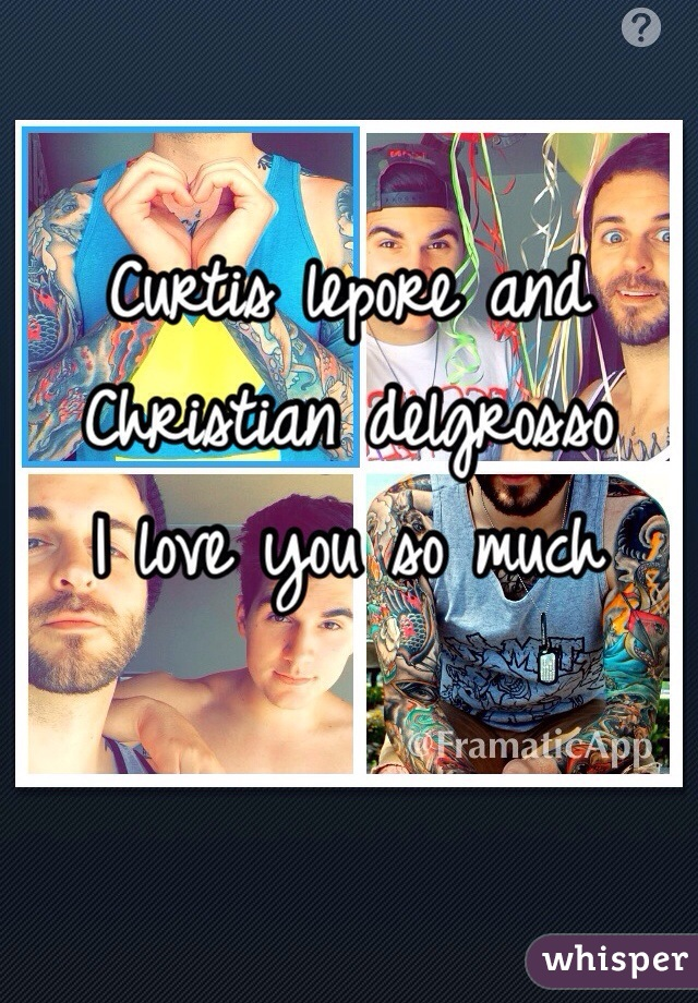 Curtis lepore and Christian delgrosso  I love you so much